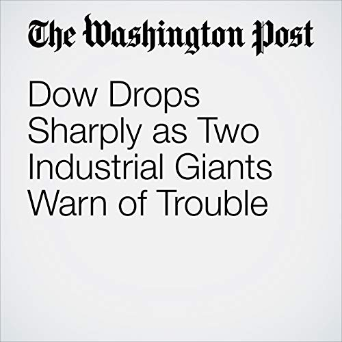 Dow Drops Sharply as Two Industrial Giants Warn of Trouble audiobook cover art