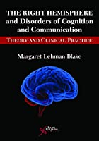 The Right Hemisphere and Disorders of Cognition and Communication: Theory and Clinical Practice