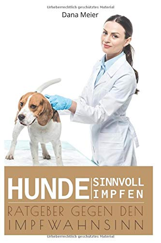 Hunde SINNVOLL IMPFEN: Ratgeber gegen den Impfwahnsinn