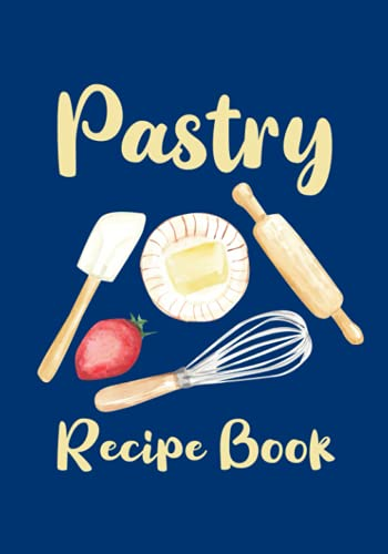 Pastry Recipe Book: Blank Pastry Recipe Book - Pastry Ingredients and Notes Logbook for Creating and...