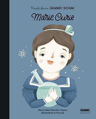 Marie Curie. Piccole donne, grandi sogni