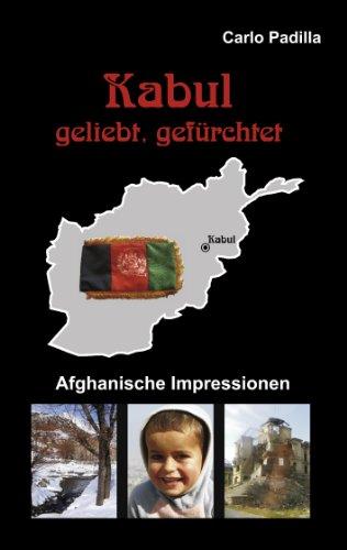 Kabul - geliebt, gefürchtet: Afghanische Impressionen