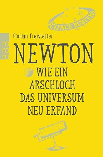 Newton. Wie ein Arschloch das Universum neu erfand