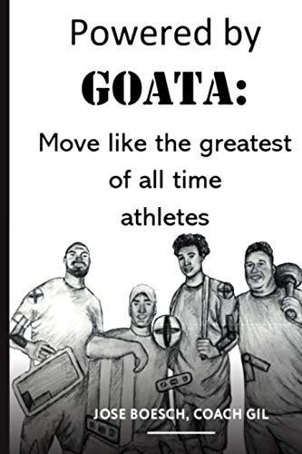 Compare Textbook Prices for POWERED BY GOATA: MOVE LIKE THE GREATEST OF ALL TIME ATHLETES: Bulletproof your joints and spine by using the same injury resistant movement secrets of the multi decade super athletes  ISBN 9781077722910 by Boesch, Jose G,Singer, Reid,Boesch, Gavin,Sisung, Todd,Lansford, Carly