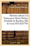 Mémoire adressé à la Nation pour Marie-Thérèse Charlotte de Bourbon, fille de Louis XVI,