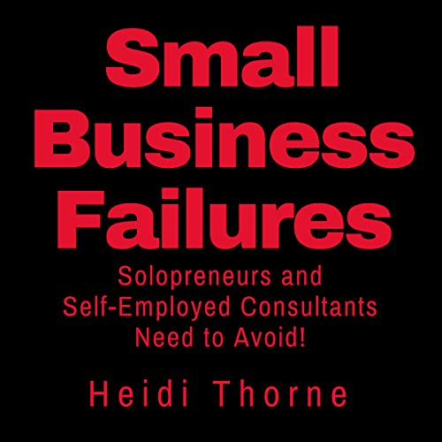 Small Business Failures Solopreneurs and Self-Employed Consultants Need to Avoid audiobook cover art