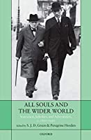 All Souls and the Wider World: Statesmen, Scholars, and Adventurers, c. 1850-1950