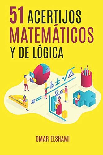 51 Acertijos Matemáticos y de Lógica: Adivinanzas y Rompecabezas para mejorar inteligencia Matemática y Pensamiento Lateral