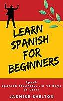 Learn Spanish for Beginners: Speak Spanish Confidently ... in 12 Days or Less! Jasmine