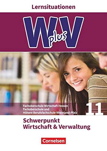 Wirtschaft für Fachoberschulen und Höhere Berufsfachschulen - W plus V - FOS Hessen / FOS und HBFS Rheinland-Pfalz - Pflichtbereich 11: Wirtschaft und Verwaltung - Arbeitsbuch mit Lernsituationen