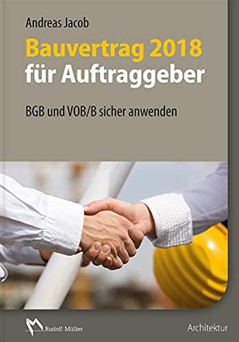Bauvertrag 2018 für Auftraggeber: BGB und VOB/B sicher anwenden