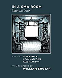 In a Sma Room Songbook: Songs by Debra Salem, Kevin Mackenzie, Paul Harrison. From the Poems of William Soutar