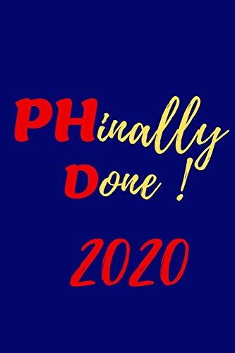 PHinally Done ! 2020: Lined Notebook/Journal  6x9' 135 pages-Graduation Gift -Funny Unique Gift Idea-For Phd Graduate, Doctorates Degree, Doctor and Medical student