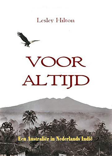 Voor Altijd: Een Australiër in Nederlands Indië (Dutch Edition)