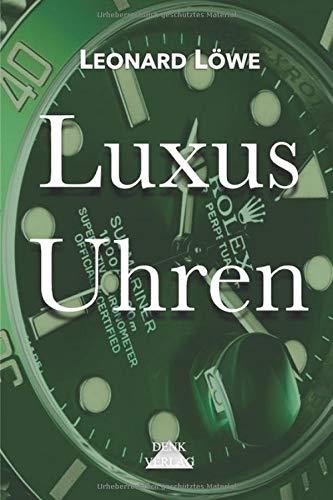 Luxus Uhren (mit mehr farbigen Abbildungen): Rolex, Omega, Breitling, Hublot, Rolex Submariner, Rolex Daytona, Omega Seamaster, Schweizer Uhren