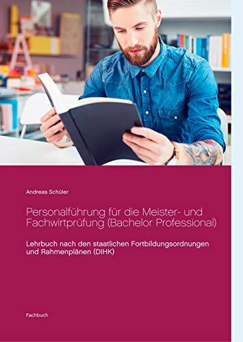 Personalführung für die Meister- und Fachwirtprüfung (Bachelor Professional): Lehrbuch nach den staatlichen Fortbildungsordnungen und Rahmenplänen (DIHK)