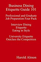 Business Dining Etiquette Guide 101 Professional and Graduate Job Preparation Four Pack Interview Dining Etiquette Eating in Style University Etiquette Outclass the Competition