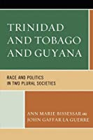 Trinidad and Tobago and Guyana: Race and Politics in Two Plural Societies by Ann Marie Bissessar John Gaffar La Guerre(2015-02-25)