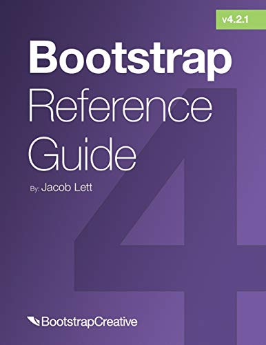 Bootstrap Reference Guide: Bootstrap 4 and 3 Cheat Sheets Collection (Bootstrap 4 Quick Start, Band 2)