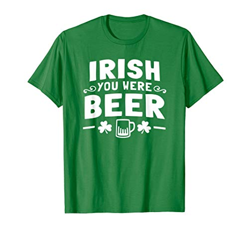 Women Men St Patrick Day Drinking Shirt Irish You Were Beer T-Shirt