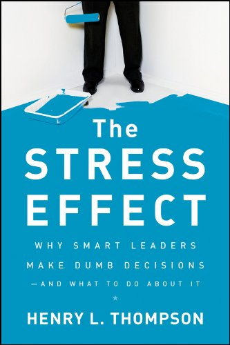 The Stress Effect: Why Smart Leaders Make Dumb Decisions--And What to Do About It (English Edition)