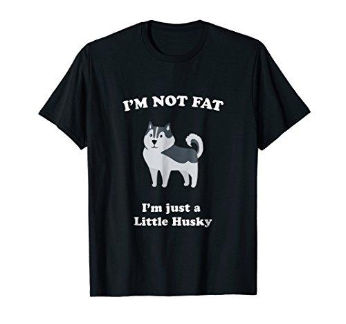 I'm Not Fat I'm Just A Little Husky Funny Dog Pun T-Shirt
