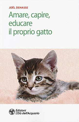 Amare, capire, educare il proprio gatto