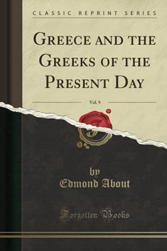 Greece and the Greeks of the Present Day, Vol. 9 (Classic Reprint)