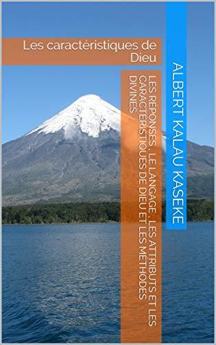 Les Réponses    , le  langage  ,  les  attributs  et les  caractéristiques  de  Dieu  et  les méthodes  divines: Les caractéristiques de Dieu (French Edition)