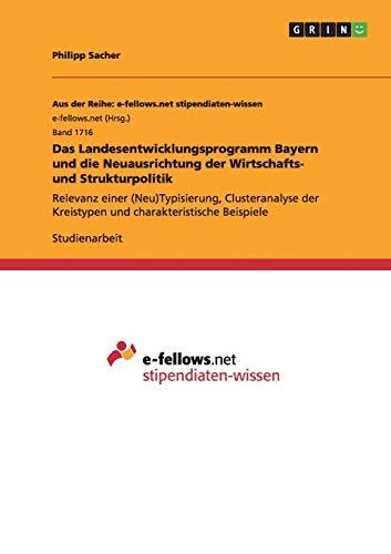 Das Landesentwicklungsprogramm Bayern und die Neuausrichtung der Wirtschafts- und Strukturpolitik: Relevanz einer (Neu)Typisierung, Clusteranalyse der Kreistypen und charakteristische Beispiele