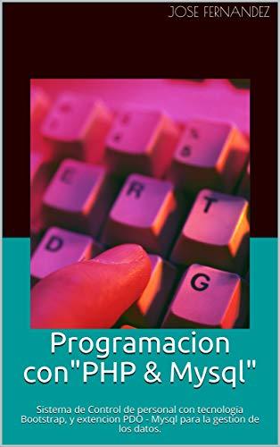 Programacion con: Sistema de Control de personal con tecnologia Bootstrap, y extencion PDO - Mysql para la gestion de los datos. (Spanish Edition)