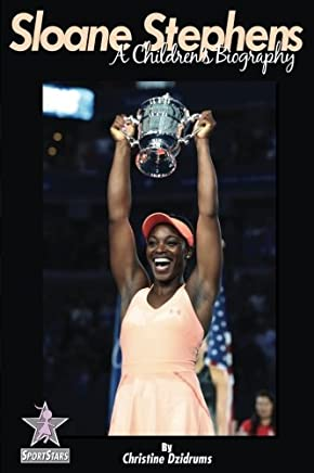 Sloane Stephens: A Children's Biography: SportStars Volume 7