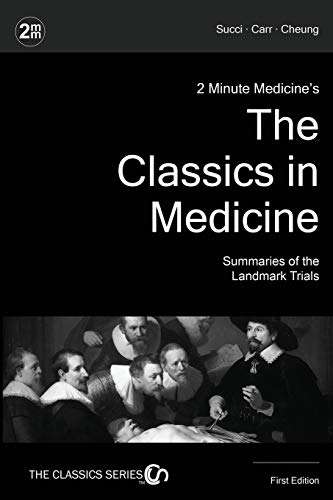 2 Minute Medicine's The Classics in Medicine: Summaries of the Landmark Trials, 1e (The Classics Series) (2 Minute Medicine's Classics Series(tm))