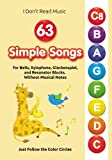 63 Simple Songs for Bells, Xylophone, Glockenspiel, and Resonator Blocks. Without Musical Notes: Just Follow the Color Circles (I Don't Read Music)