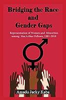 Bridging the Race and Gender Gaps: Representation of Women andMinorities among MacArthur Fellows, 1981-2018