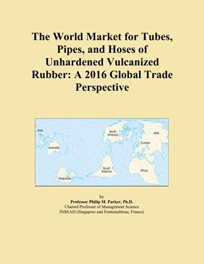 それによって入植者よく話されるThe World Market for Tubes, Pipes, and Hoses of Unhardened Vulcanized Rubber: A 2016 Global Trade Perspective
