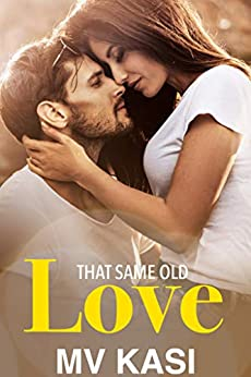 That Same Old Love: An Enemies to Lovers Romance by [M.V. Kasi]