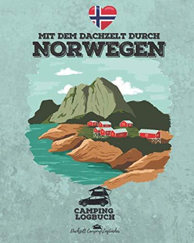 Mit dem Dachzelt durch NORWEGEN | Camping Logbuch: für Dachzelt Camper zum Ausfüllen | Platz für 50 einzelne Tage | ca. 162 Seiten | Format 8x10