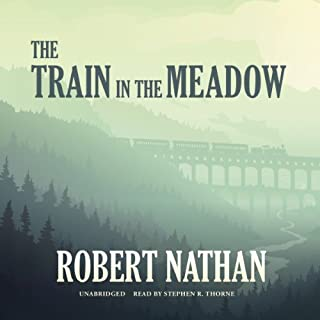 The Train in the Meadow                   By:                                                                                                                                 Robert Nathan                               Narrated by:                                                                                                                                 Stephen R. Thorne                      Length: 2 hrs and 42 mins     2 ratings     Overall 4.0