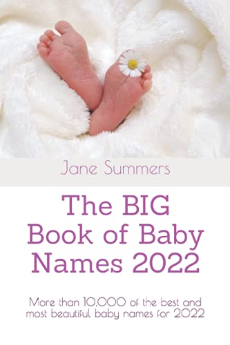 Compare Textbook Prices for The BIG Book of Baby Names 2022: More than 10,000 of the best and most beautiful baby names for 2022 - Perfect maternity or pregnancy gift The Big Books of Baby Names 2021  ISBN 9798521778102 by Summers, Jane