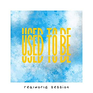 Used to Be (Realworld Session)