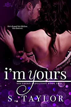 I'm Yours (Southern Seduction Book 2) by [S. Taylor]