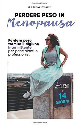 Perdere peso in menopausa: Perdere peso tramite il digiuno intermittente per principianti e professionisti