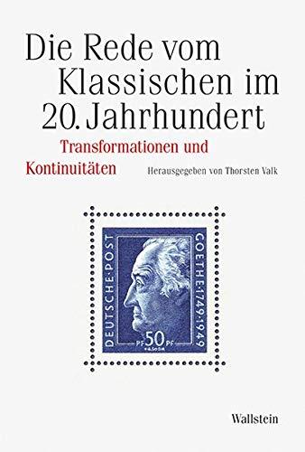 Die Rede vom Klassischen: Transformationen und Kontinuitäten im 20. Jahrhundert