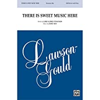 There Is Sweet Music Here - Word by Alfred Lord Tennyson, music by Jamey Ray - Choral Octavo - SATB divisi