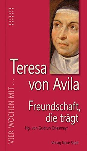 Freundschaft, die trägt: Vier Wochen mit Teresa von Avila