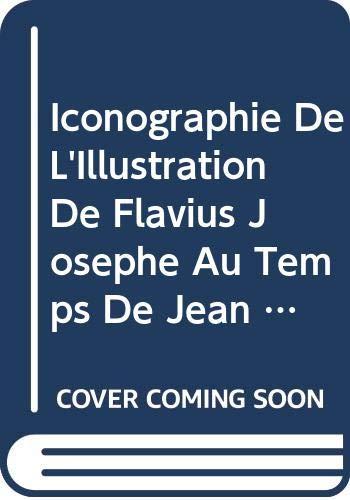 Iconographie de l'Illustration de Flavius Josèphe Au Temps de Jean Fouquet (Arbeiten Zur Literatur Und Geschichte Des Hellenistischen Ju)
