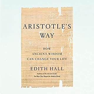 Aristotle's Way     How Ancient Wisdom Can Change Your Life              Written by:                                                                                                                                 Edith Hall                               Narrated by:                                                                                                                                 Sian Thomas                      Length: 8 hrs and 48 mins     1 rating     Overall 5.0
