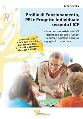 Profilo di Funzionamento, PEI e Progetto Individuale secondo l'ICF: Interpretazione dei codici ICF e ICD-10 con modelli, strumenti operativi e griglie di osservazione