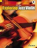 Exploring Jazz Violin: An Introduction to Jazz Harmony, Technique and Improvisation. Violine. Ausgabe mit Online-Audiodatei. (Schott Pop-Styles)